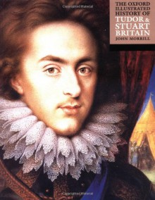 The Oxford Illustrated History of Tudor and Stuart Britain (Oxford Illustrated Histories) - John Morrill