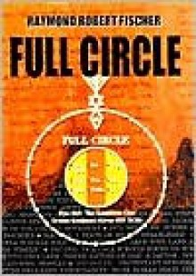 Full Circle - Raymond Robert Fischer
