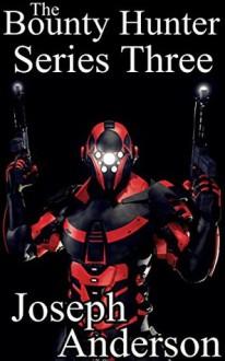 The Bounty Hunter Series Three Collection - Joseph Anderson