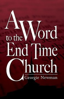A Word to the End-Time Church - Georgie Newman