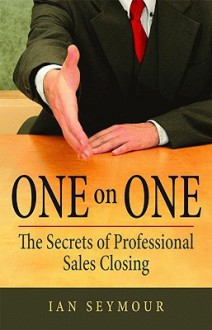 One on One: The Secrets of Professional Sales Closings - Ian Seymour