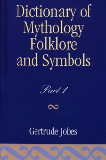 Dictionary Of Mythology, Folklore And Symbols (Volumes 1 & 2) - Gertrude Jobes
