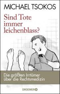 Sind Tote immer leichenblass?: Die größten Irrtümer über die Rechtsmedizin - Michael Tsokos, Christoph Kellner