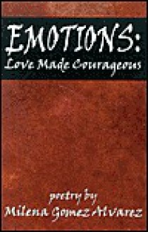 Emotions: Love Made Courageous - Milena Gomez