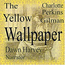The Yellow Wallpaper - Charlotte Perkins Gilman,Dawn Harvey