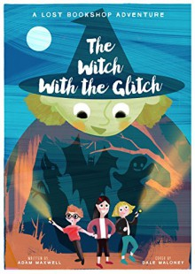 The Witch With The Glitch: A Halloween Adventure (The Lost Bookshop Book 0) - Adam Maxwell