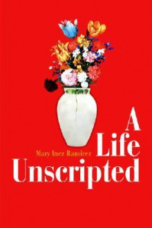 A Life Unscripted - Mary Ramirez