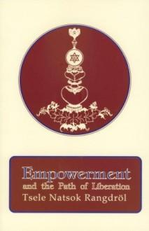 Empowerment and the Path of Liberation - Tsele Natsok Rangdrol