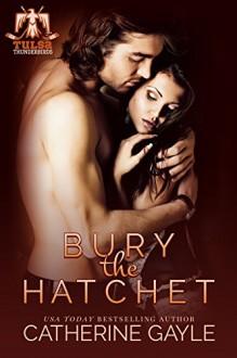 Bury the Hatchet (Tulsa Thunderbirds Book 1) - Catherine Gayle