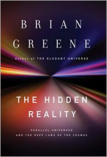 The Hidden Reality: Parallel Universes and the Deep Laws of the Cosmos -
