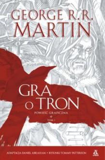 Gra o tron. Powieść graficzna, tom 1 - George R.R. Martin, Daniel Abraham, Tommy Patterson