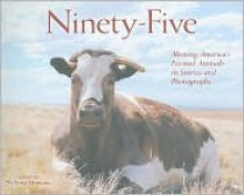 Ninety-Five: Meeting America's Farmed Animals in Stories and Photographs - No Voice Unheard, Davida Gypsy Breier, Diane Leigh, Marilee Geyer