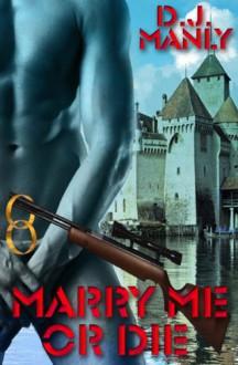 Marry Me Or Die - D.J. Manly