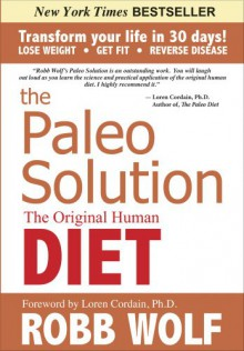 The Paleo Solution: The Original Human Diet - Robb Wolf, Loren Cordain