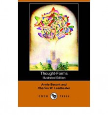 Thought-Forms (Illustrated Edition) (Dodo Press) - Annie Besant