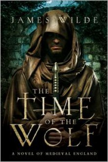 The Time of the Wolf: A Novel of Medieval England (Hereward #1) - James Wilde