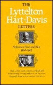 The Lyttelton Hart Davis Letters: Correspondence Of George Lyttelton And Rupert Hart Davis - George Lyttelton