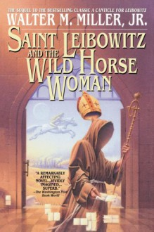 Saint Leibowitz and the Wild Horse Woman - Walter M. Miller Jr., Terry Bisson