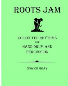 Roots Jam : Collected Rhythms for Hand Drum and Percussion (Volume 1) - Nowick Gray