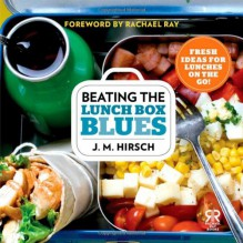 Beating the Lunch Box Blues: Fresh Ideas for Lunches on the Go! (Rachael Ray Books) - J. M. Hirsch