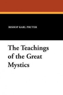 The Teachings of the Great Mystics - Bishop Pruter