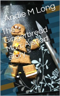 The Gingerbread Man: A short story. - Andie M. Long