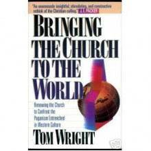 Bringing the Church to the World - N.T. Wright