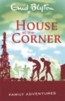 House at the Corner (Family Adventures) - Enid Blyton