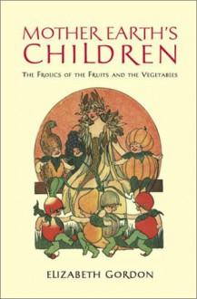 Mother Earth's Children - Elizabeth Gordon, M.T. Ross