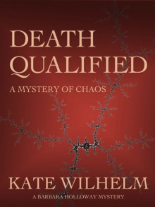 Death Qualified - A Mystery of Chaos (Barbara Holloway #1) - Kate Wilhelm, Richard Wilhelm
