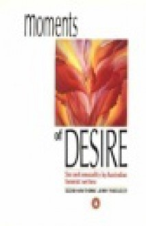 Moments of Desire: Sex and Sensuality by Australian Feminist Writers - Jenny Pausacker, Jenny Pausacker