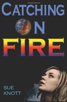 Catching On Fire - Sue Knott, Lardyard Hampoon