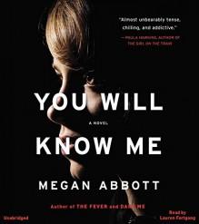 You Will Know Me: A Novel - Megan Abbott, Lauren Fortgang