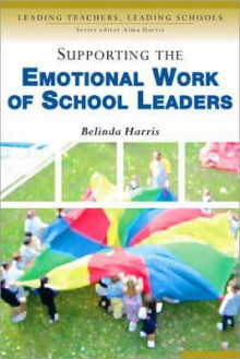 Supporting the Emotional Work of School Leaders - Belinda Harris