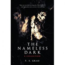 The Nameless Dark: A Collection - T.E. Grau,Nathan Ballingrud