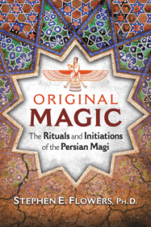 Original Magic: The Rituals and Initiations of the Persian Magi - Flowers, Stephen E., Ph.D.