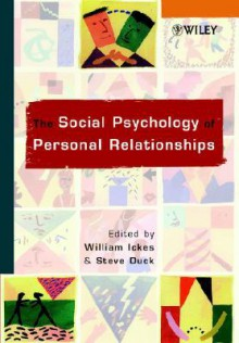 The Social Psychology of Personal Relationships - William Ickes, Steve W. Duck