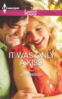 It Was Only a Kiss - Joss Wood