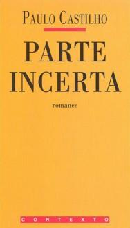 Parte Incerta - Paulo Castilho