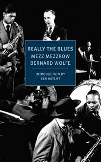 Really the Blues (New York Review Books Classics) - Mezz Mezzrow, Bernard Wolfe, Ben Ratliff