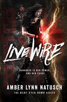 Live Wire (Blue-Eyed Bomb Book 1) - Amber Lynn Natusch