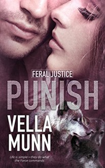 Punish (Feral Justice Book 1) - Vella Munn