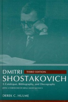 Dmitri Shostakovich: A Catalogue, Bibliography, and Discography - Derek C. Hulme
