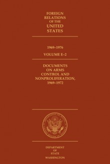 Foreign Relations of the United States, 1969–1976, Volume E–2, Documents on Arms Control and Nonproliferation, 1969–1972 - David I. Goldman, David C. Humphrey, Edward C. Keefer