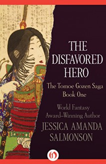 The Disfavored Hero (The Tomoe Gozen Saga Book 1) - Jessica Amanda Salmonson