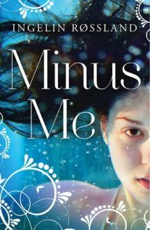 Minus Me - Ingelin Rossland, Deborah Dawkin