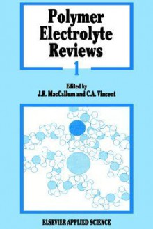 Polymer Electrolyte Reviews (V. 1) - J.R. MacCallum, C.A. Vincent