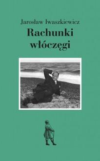 Rachunki włóczęgi - Jarosław Iwaszkiewicz