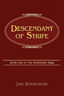 Descendant of Strife: Book One of the Swiftblade Saga - Jake Bonsignore