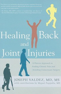 Healing Back And Joint Injuries: A Proven Approach To Ending Chronic Pain And Avoiding Unnecessary Surgery - Joseph Valdez